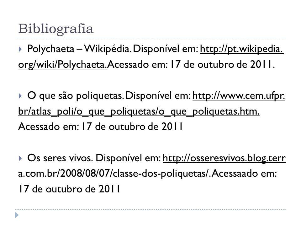 Bibliografia Polychaeta – Wikipédia. Disponível em: http://pt.wikipedia. org/wiki/Polychaeta. Acessado em: 17 de outubro de 2011. O que são poliquetas