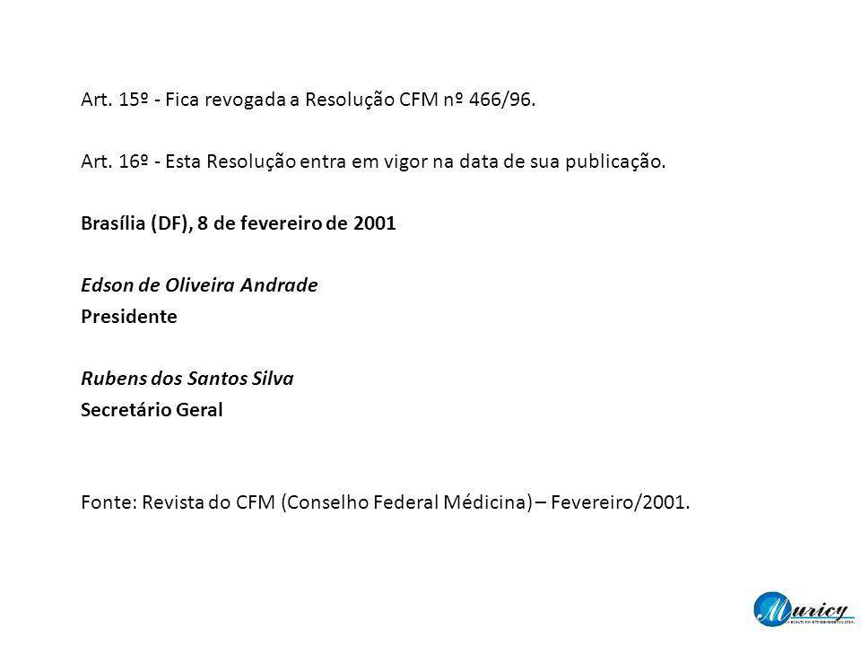 Art. 15º - Fica revogada a Resolução CFM nº 466/96. Art. 16º - Esta Resolução entra em vigor na data de sua publicação. Brasília (DF), 8 de fevereiro