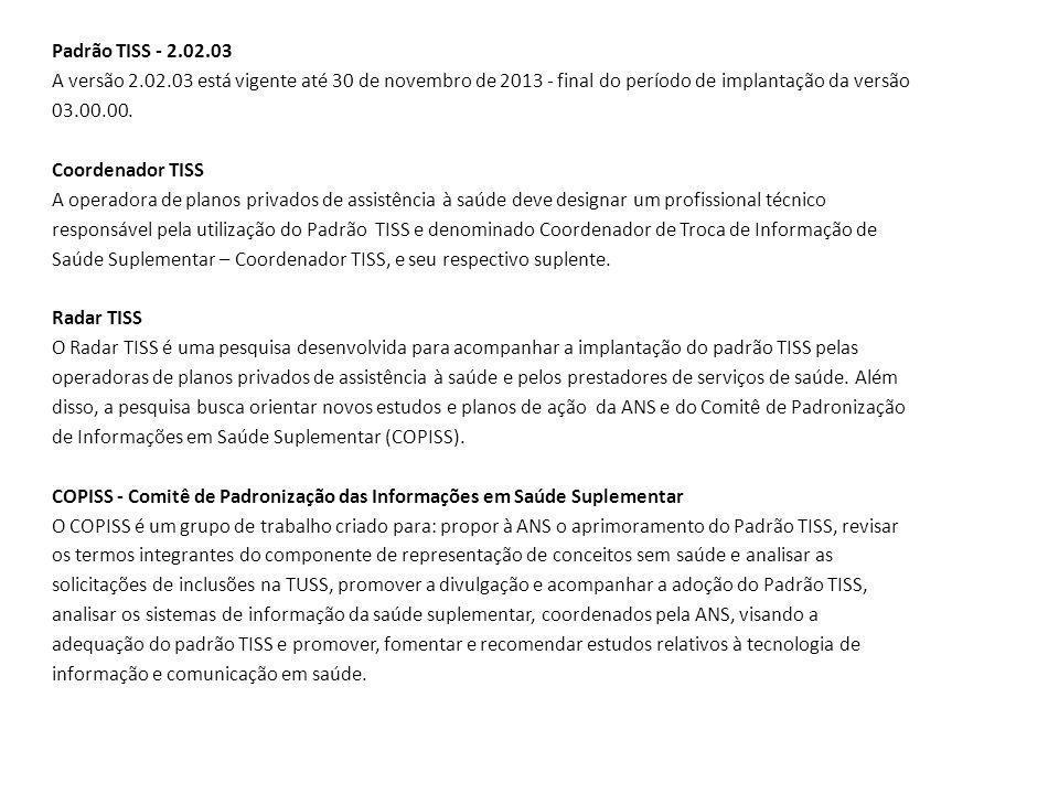Padrão TISS - 2.02.03 A versão 2.02.03 está vigente até 30 de novembro de 2013 - final do período de implantação da versão 03.00.00. Coordenador TISS