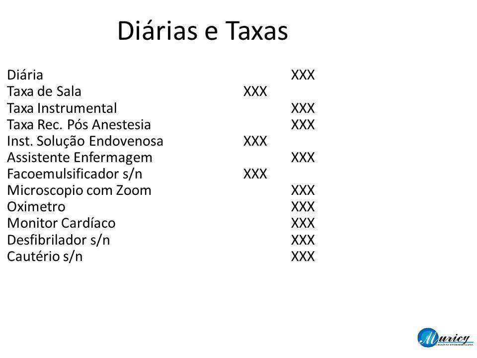 Diárias e Taxas DiáriaXXX Taxa de SalaXXX Taxa InstrumentalXXX Taxa Rec. Pós Anestesia XXX Inst. Solução EndovenosaXXX Assistente EnfermagemXXX Facoem