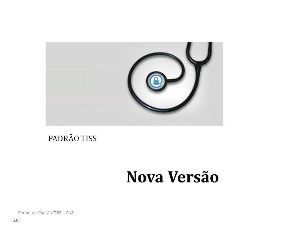 Seminário Padrão TISS - CNS Nova Versão PADRÃO TISS 20