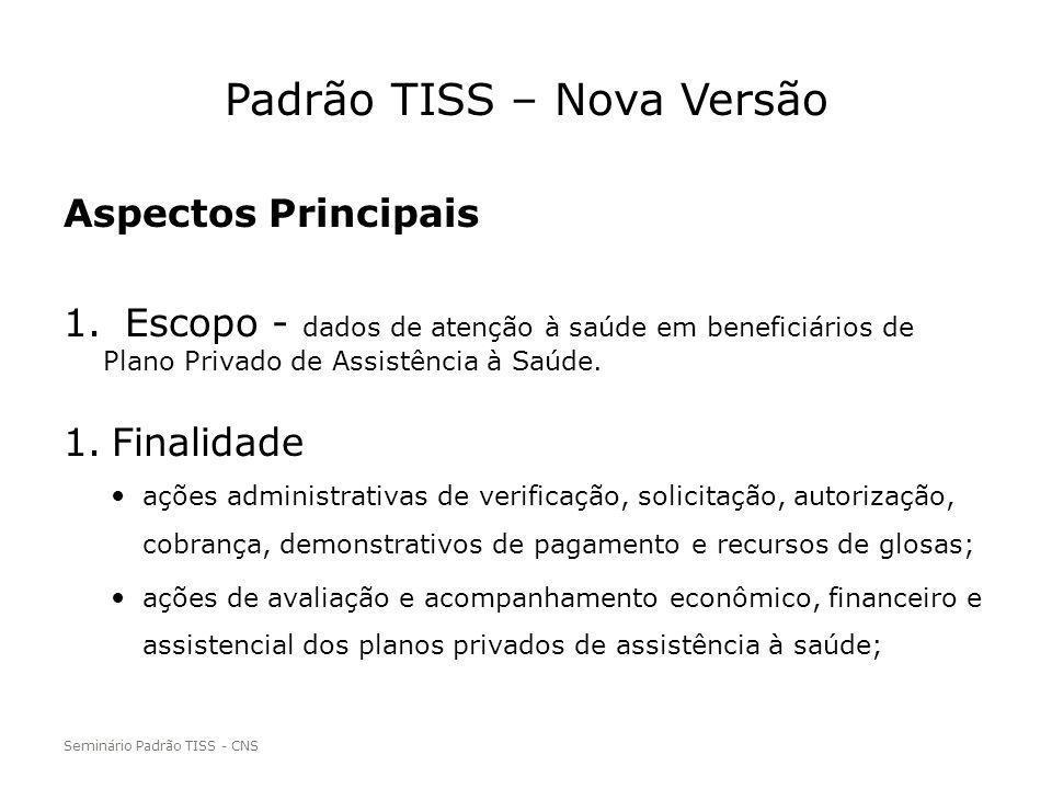Padrão TISS – Nova Versão Aspectos Principais 1. Escopo - dados de atenção à saúde em beneficiários de Plano Privado de Assistência à Saúde. 1.Finalid