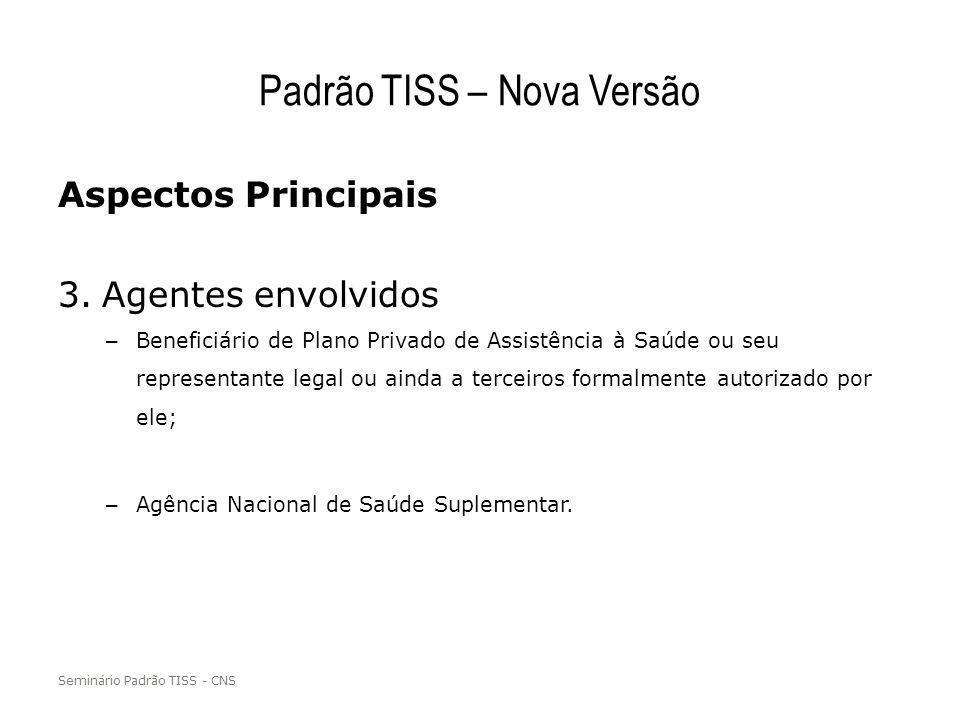 Padrão TISS – Nova Versão Aspectos Principais 3.Agentes envolvidos – Beneficiário de Plano Privado de Assistência à Saúde ou seu representante legal o