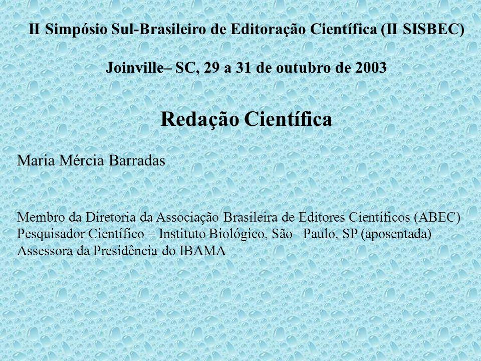 II Simpósio Sul-Brasileiro de Editoração Científica (II SISBEC) Joinville– SC, 29 a 31 de outubro de 2003 Redação Científica Maria Mércia Barradas Membro da Diretoria da Associação Brasileira de Editores Científicos (ABEC) Pesquisador Científico – Instituto Biológico, São Paulo, SP (aposentada) Assessora da Presidência do IBAMA