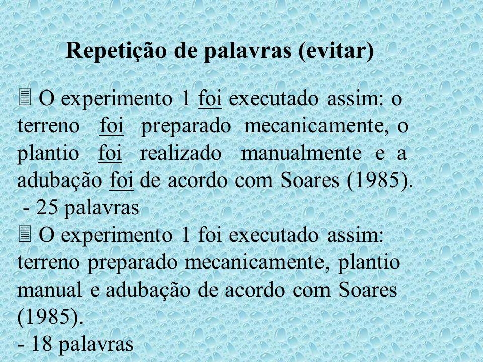 Repetição de palavras (evitar) O experimento 1 foi executado assim: o terreno foi preparado mecanicamente, o plantio foi realizado manualmente e a adubação foi de acordo com Soares (1985).