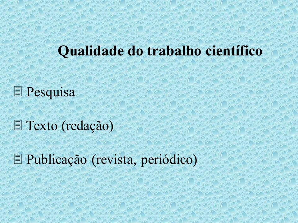 Qualidade do trabalho científico Pesquisa Texto (redação) Publicação (revista, periódico)