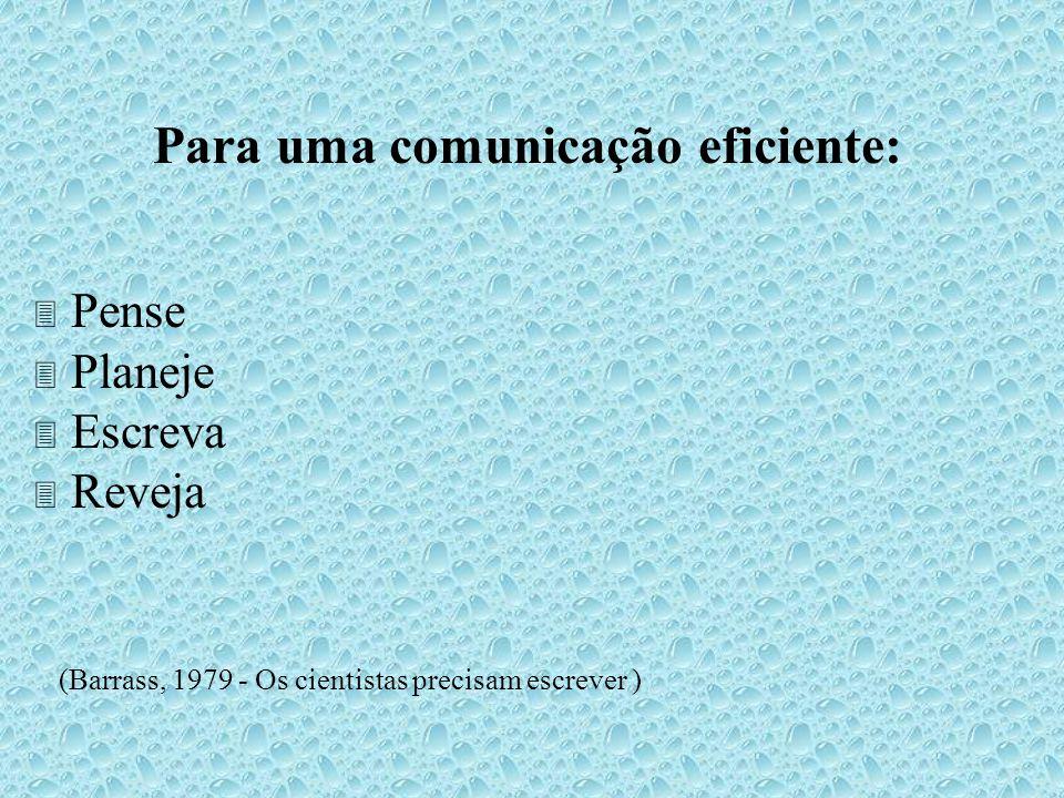 Para uma comunicação eficiente: Pense Planeje Escreva Reveja (Barrass, 1979 - Os cientistas precisam escrever )
