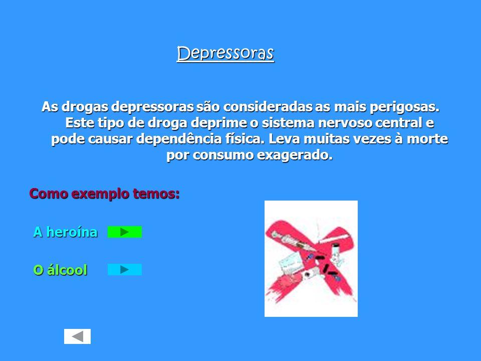 Existem 3 tipos de drogas:. Depressoras. Estimulantes. Psicadélicas