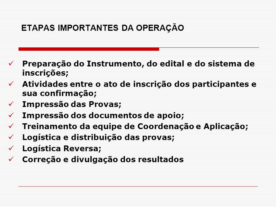 ETAPAS IMPORTANTES DA OPERAÇÃO Preparação do Instrumento, do edital e do sistema de inscrições; Atividades entre o ato de inscrição dos participantes