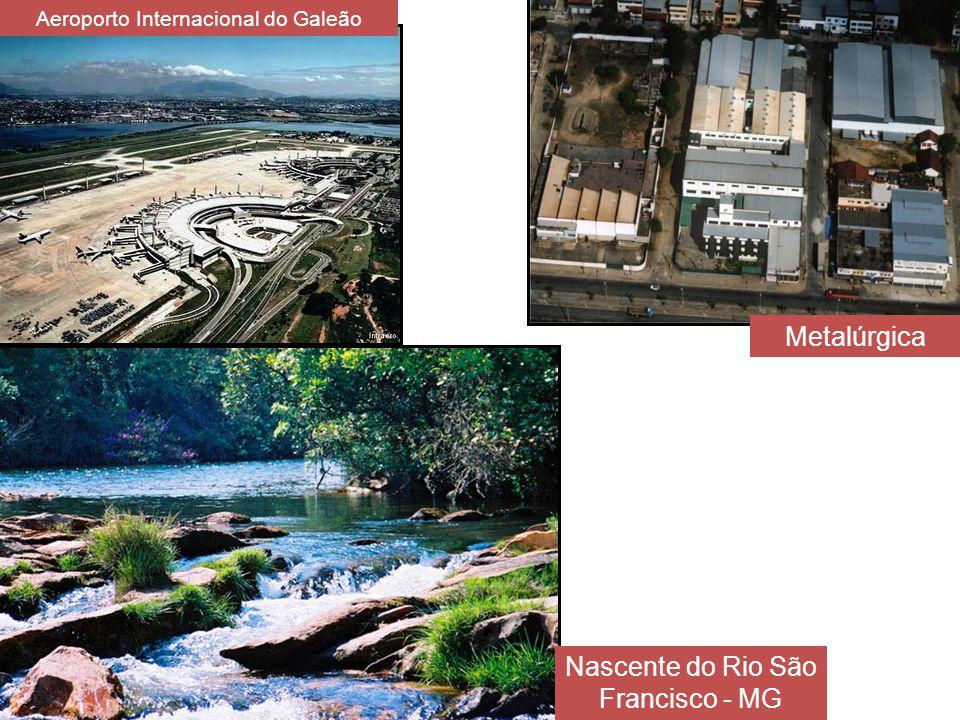 Nascente do Rio São Francisco - MG Aeroporto Internacional do Galeão Metalúrgica