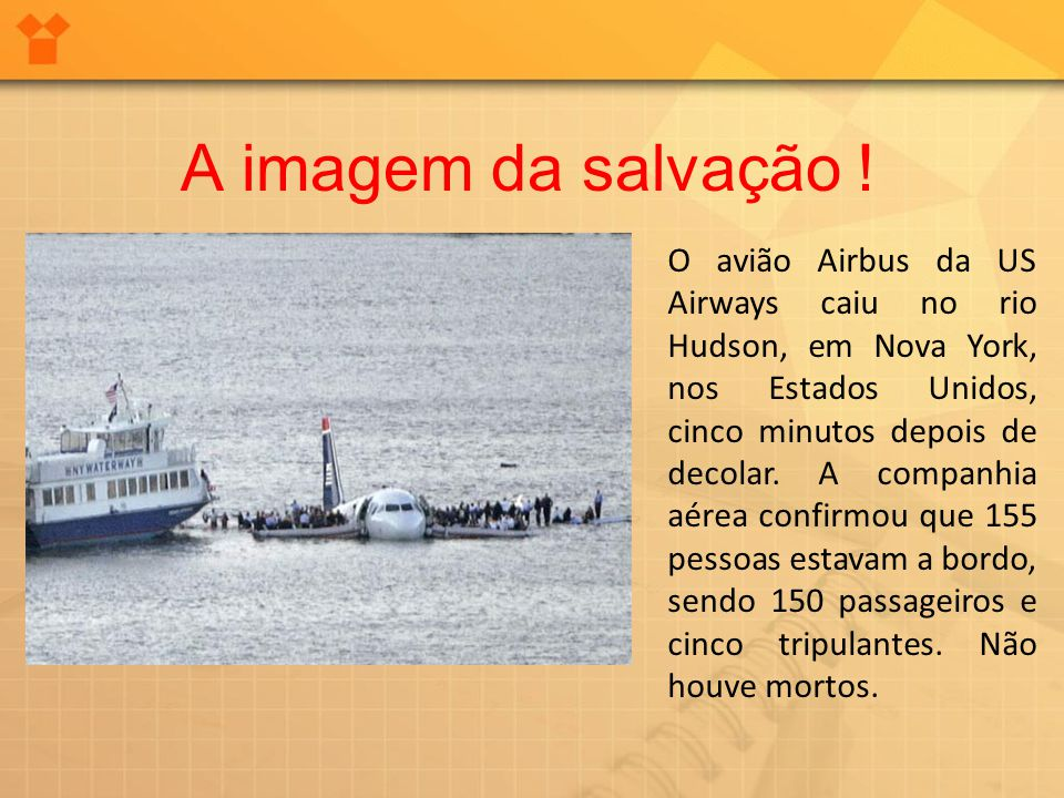 A imagem da salvação ! O avião Airbus da US Airways caiu no rio Hudson, em Nova York, nos Estados Unidos, cinco minutos depois de decolar. A companhia