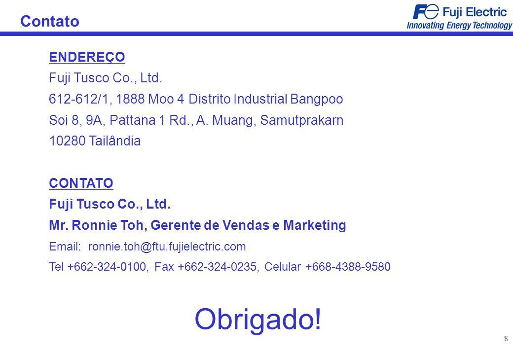 8 Contato ENDEREÇO Fuji Tusco Co., Ltd. 612-612/1, 1888 Moo 4 Distrito Industrial Bangpoo Soi 8, 9A, Pattana 1 Rd., A. Muang, Samutprakarn 10280 Tailâ
