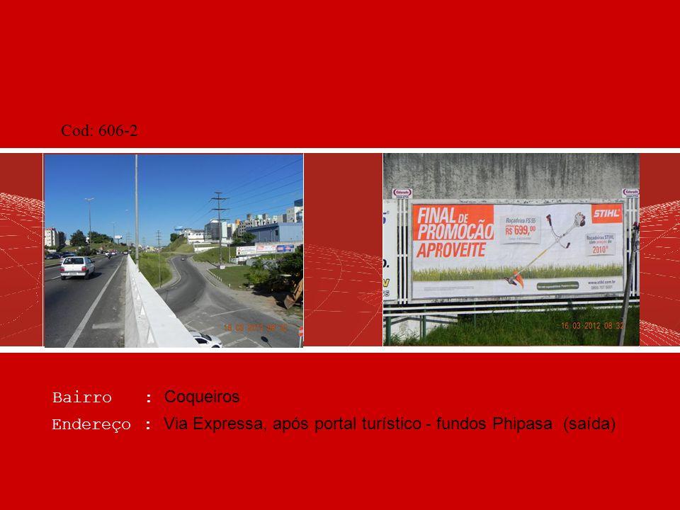 Bairro : Serraria Endereço : BR 101, Km 197 – Frente ao Hotel Mercure (Sentido Florianopolis) Cod: 690-1