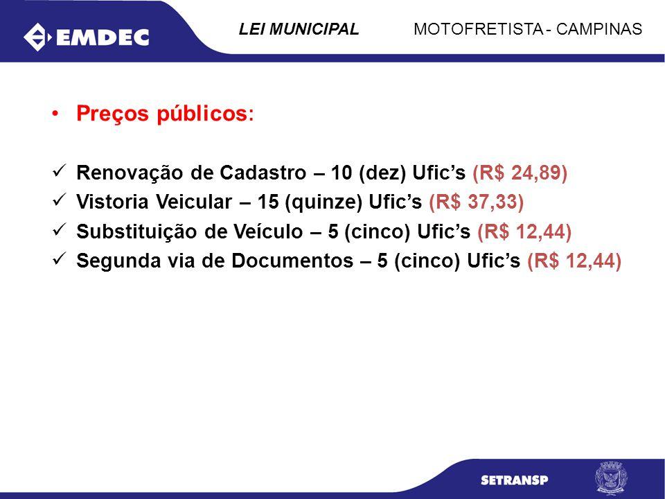 MOTOFRETISTA - CAMPINASLEI MUNICIPAL Preços públicos : Renovação de Cadastro – 10 (dez) Ufics (R$ 24,89) Vistoria Veicular – 15 (quinze) Ufics (R$ 37,