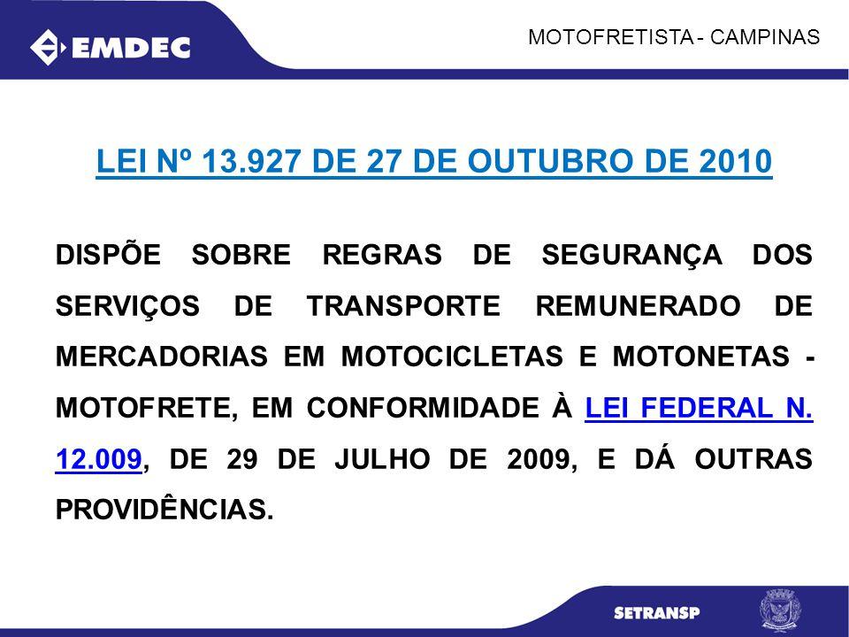 MOTOFRETISTA - CAMPINAS LEI Nº 13.927 DE 27 DE OUTUBRO DE 2010 DISPÕE SOBRE REGRAS DE SEGURANÇA DOS SERVIÇOS DE TRANSPORTE REMUNERADO DE MERCADORIAS E