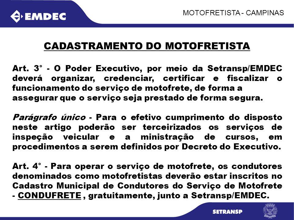 MOTOFRETISTA - CAMPINAS CADASTRAMENTO DO MOTOFRETISTA Art. 3° - O Poder Executivo, por meio da Setransp/EMDEC deverá organizar, credenciar, certificar