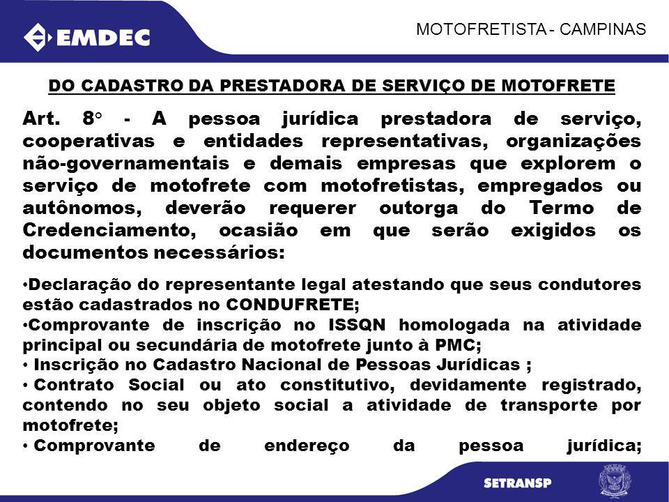 MOTOFRETISTA - CAMPINAS DO CADASTRO DA PRESTADORA DE SERVIÇO DE MOTOFRETE Art. 8° - A pessoa jurídica prestadora de serviço, cooperativas e entidades