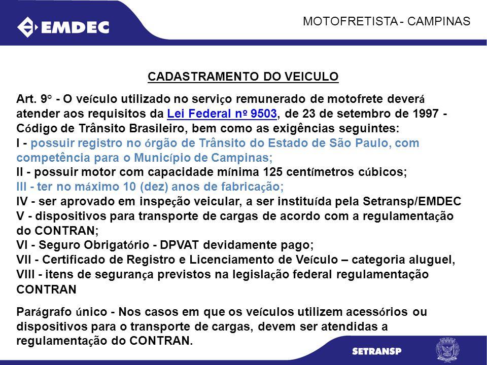 MOTOFRETISTA - CAMPINAS CADASTRAMENTO DO VEICULO Art. 9° - O ve í culo utilizado no servi ç o remunerado de motofrete dever á atender aos requisitos d