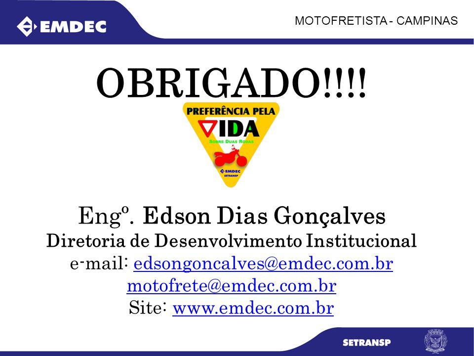 MOTOFRETISTA - CAMPINAS OBRIGADO!!!! Engº. Edson Dias Gonçalves Diretoria de Desenvolvimento Institucional e-mail: edsongoncalves@emdec.com.bredsongon