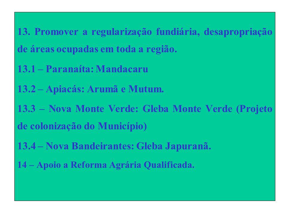 13. Promover a regularização fundiária, desapropriação de áreas ocupadas em toda a região.