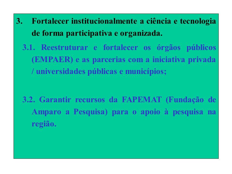 3.Fortalecer institucionalmente a ciência e tecnologia de forma participativa e organizada.