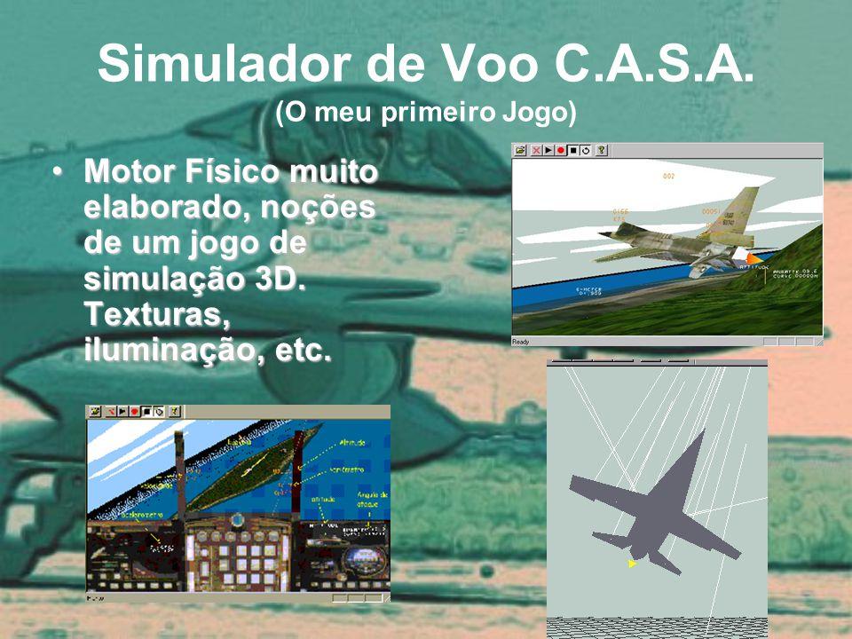 Simulador de Voo C.A.S.A. (O meu primeiro Jogo) Motor Físico muito elaborado, noções de um jogo de simulação 3D. Texturas, iluminação, etc.Motor Físic