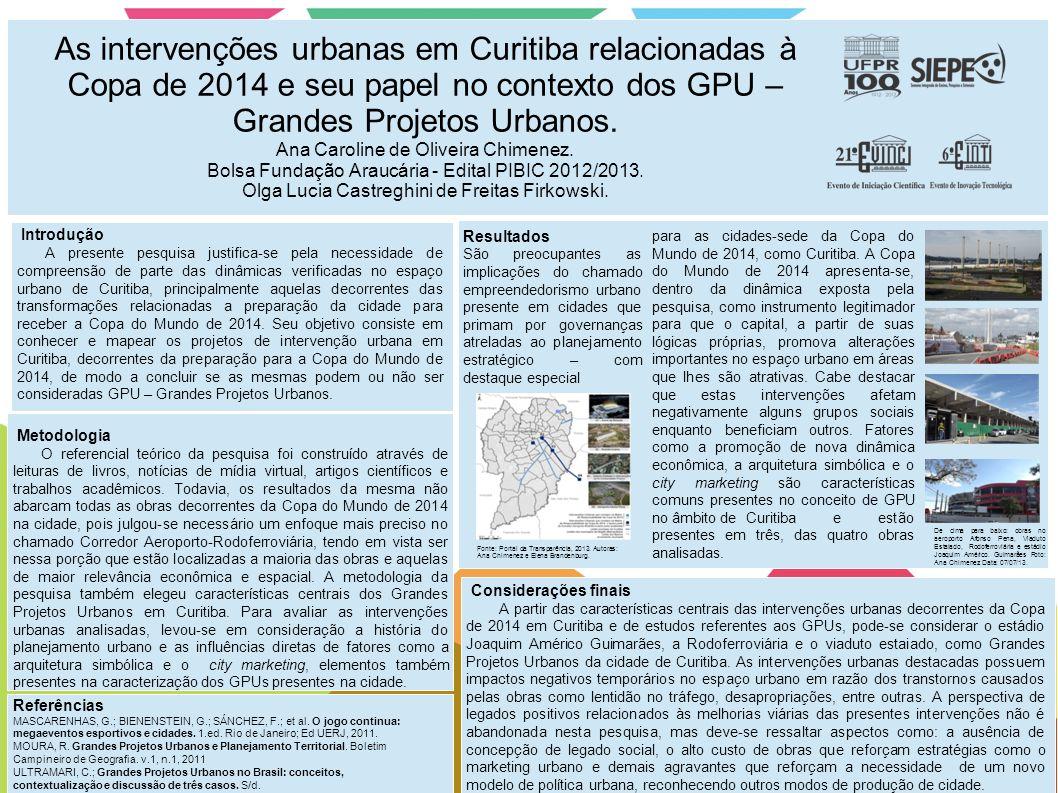 As intervenções urbanas em Curitiba relacionadas à Copa de 2014 e seu papel no contexto dos GPU – Grandes Projetos Urbanos. Ana Caroline de Oliveira C