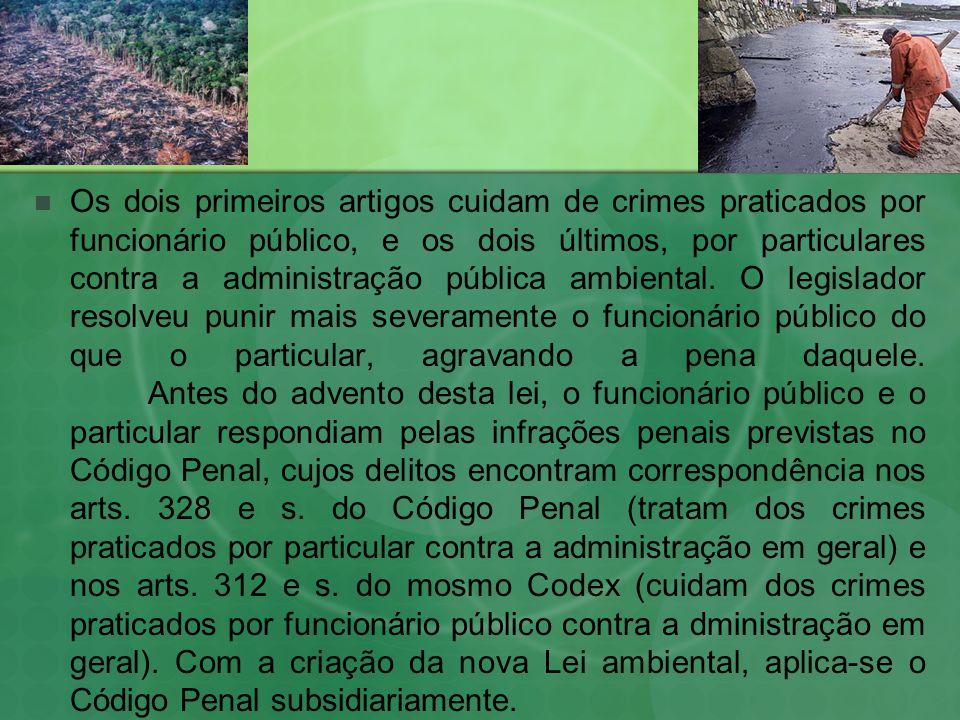 Os dois primeiros artigos cuidam de crimes praticados por funcionário público, e os dois últimos, por particulares contra a administração pública ambiental.