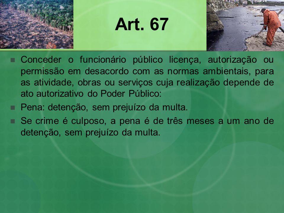 Art. 67 Conceder o funcionário público licença, autorização ou permissão em desacordo com as normas ambientais, para as atividade, obras ou serviços c