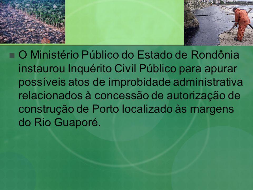 O Ministério Público do Estado de Rondônia instaurou Inquérito Civil Público para apurar possíveis atos de improbidade administrativa relacionados à concessão de autorização de construção de Porto localizado às margens do Rio Guaporé.