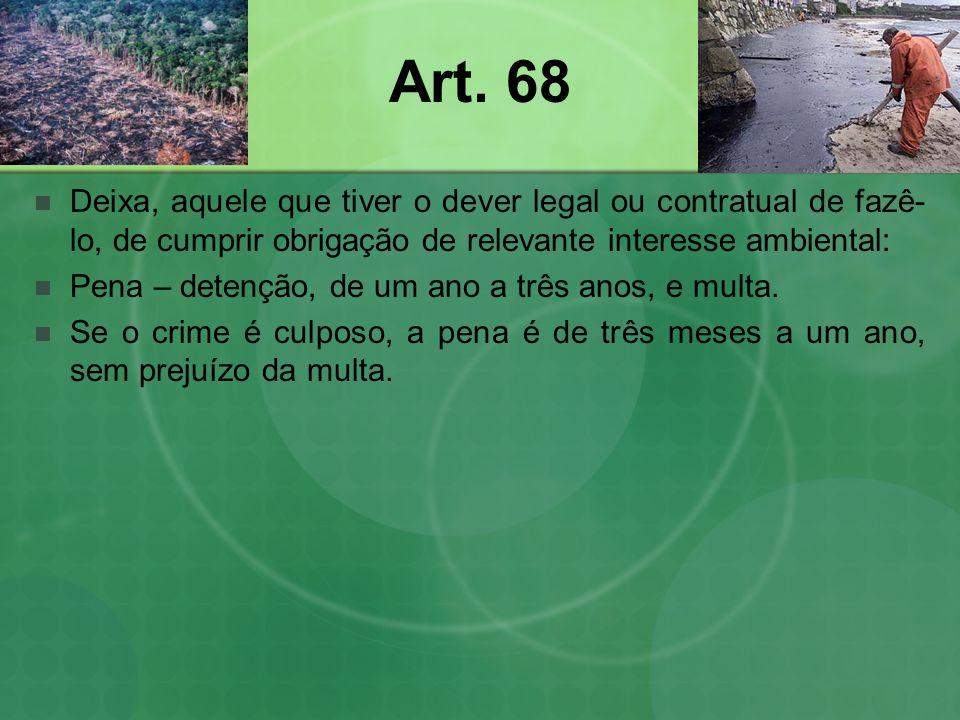 Art. 68 Deixa, aquele que tiver o dever legal ou contratual de fazê- lo, de cumprir obrigação de relevante interesse ambiental: Pena – detenção, de um