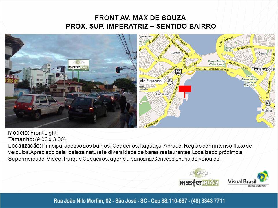 Modelo: Front Light Tamanho: (9,00 x 3,00). Localização: Principal acesso aos bairros: Coqueiros, Itaguaçu, Abraão. Região com intenso fluxo de veícul