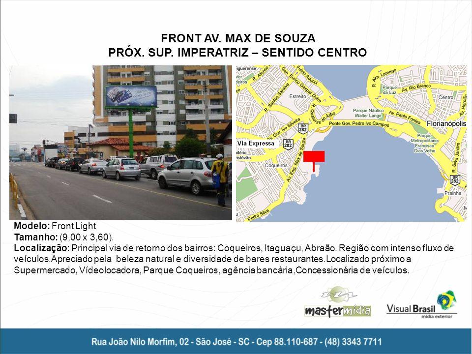 Modelo: Front Light Tamanho: (9,00 x 3,60). Localização: Principal via de retorno dos bairros: Coqueiros, Itaguaçu, Abraão. Região com intenso fluxo d
