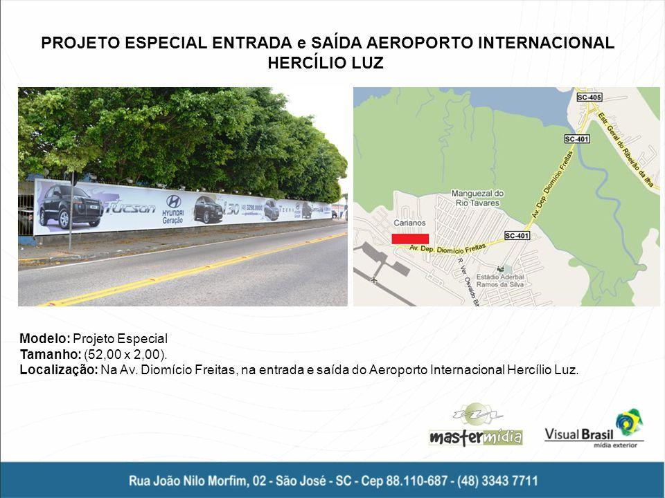 PROJETO ESPECIAL ENTRADA e SAÍDA AEROPORTO INTERNACIONAL HERCÍLIO LUZ Modelo: Projeto Especial Tamanho: (52,00 x 2,00). Localização: Na Av. Diomício F