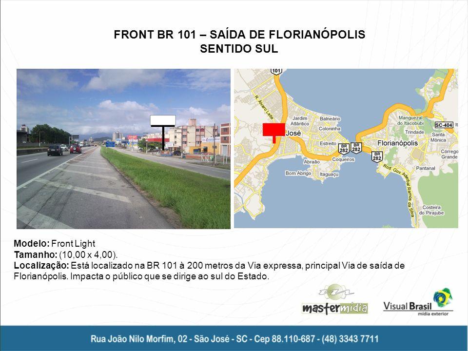 FRONT BR 101 – SAÍDA DE FLORIANÓPOLIS SENTIDO SUL Modelo: Front Light Tamanho: (10,00 x 4,00). Localização: Está localizado na BR 101 à 200 metros da