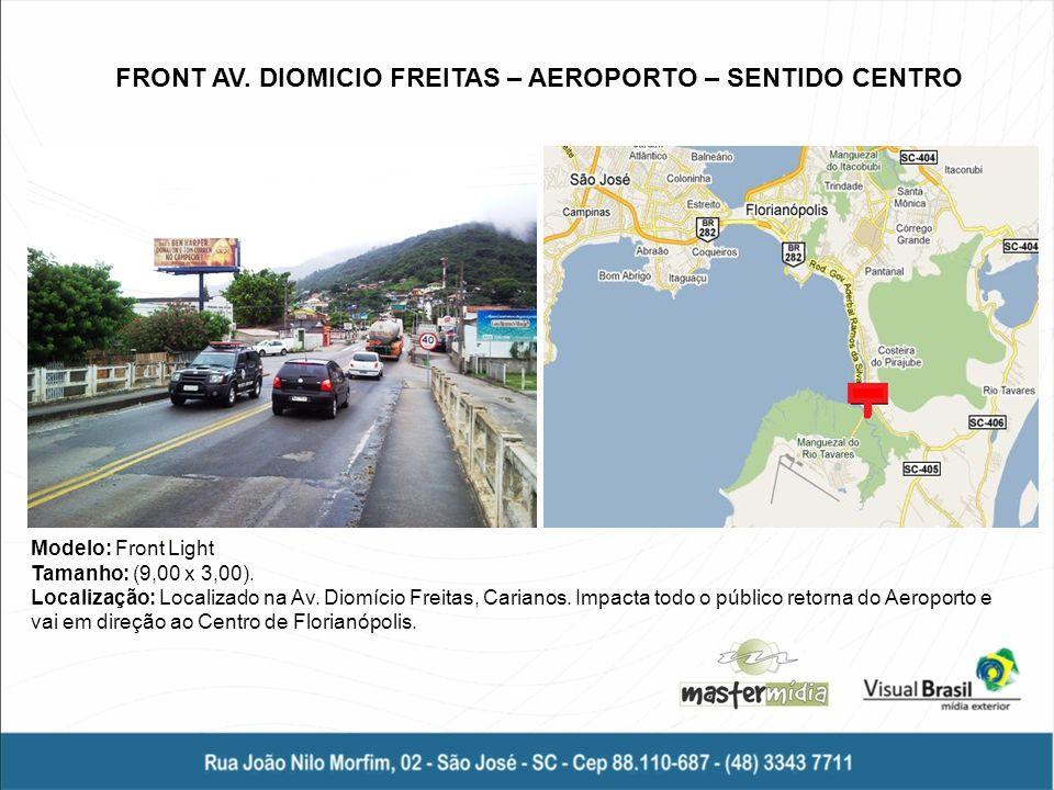FRONT AV. DIOMICIO FREITAS – AEROPORTO – SENTIDO CENTRO Modelo: Front Light Tamanho: (9,00 x 3,00). Localização: Localizado na Av. Diomício Freitas, C
