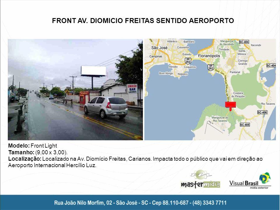 FRONT AV. DIOMICIO FREITAS SENTIDO AEROPORTO Modelo: Front Light Tamanho: (9,00 x 3,00). Localização: Localizado na Av. Diomício Freitas, Carianos. Im