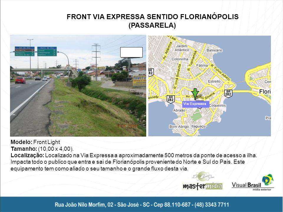 Modelo: Front Light Tamanho: (10,00 x 4,00). Localização: Localizado na Via Expressa a aproximadamente 500 metros da ponte de acesso a ilha. Impacta t