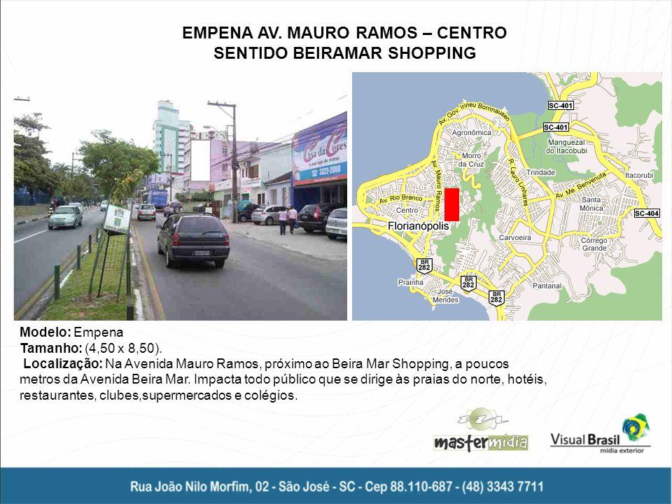Modelo: Empena Tamanho: (4,50 x 8,50). Localização: Na Avenida Mauro Ramos, próximo ao Beira Mar Shopping, a poucos metros da Avenida Beira Mar. Impac