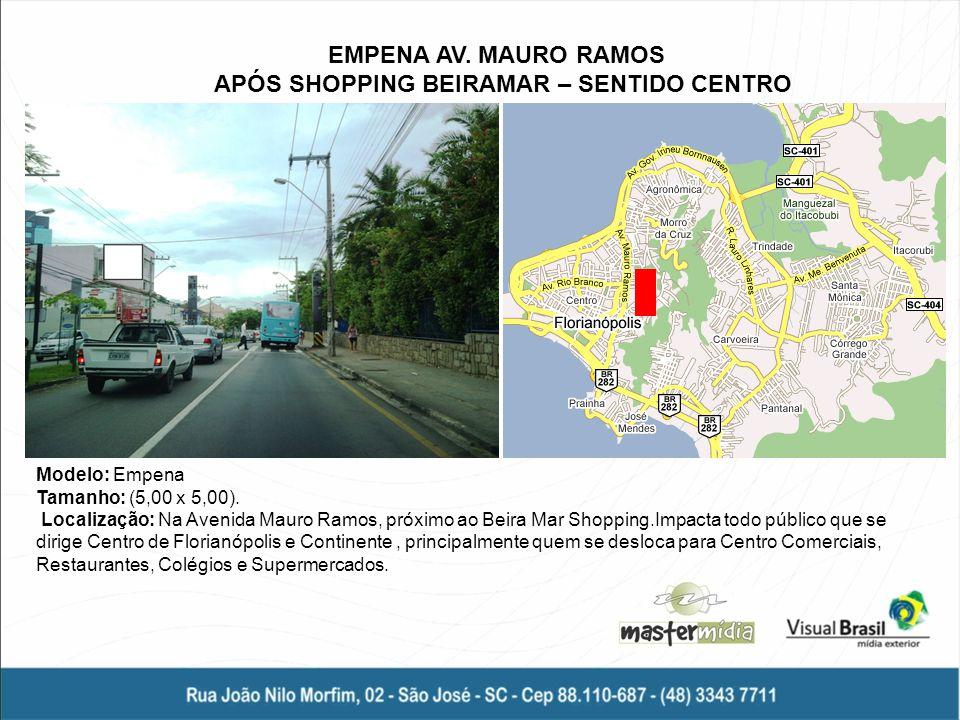 Modelo: Empena Tamanho: (5,00 x 5,00). Localização: Na Avenida Mauro Ramos, próximo ao Beira Mar Shopping.Impacta todo público que se dirige Centro de