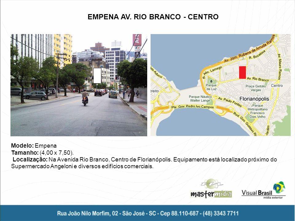 Modelo: Empena Tamanho: (4,00 x 7,50). Localização: Na Avenida Rio Branco, Centro de Florianópolis. Equipamento está localizado próximo do Supermercad