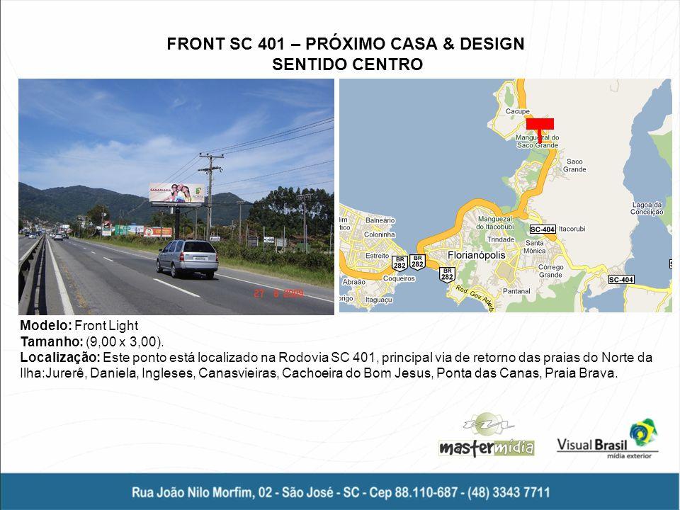 Modelo: Front Light Tamanho: (9,00 x 3,00). Localização: Este ponto está localizado na Rodovia SC 401, principal via de retorno das praias do Norte da