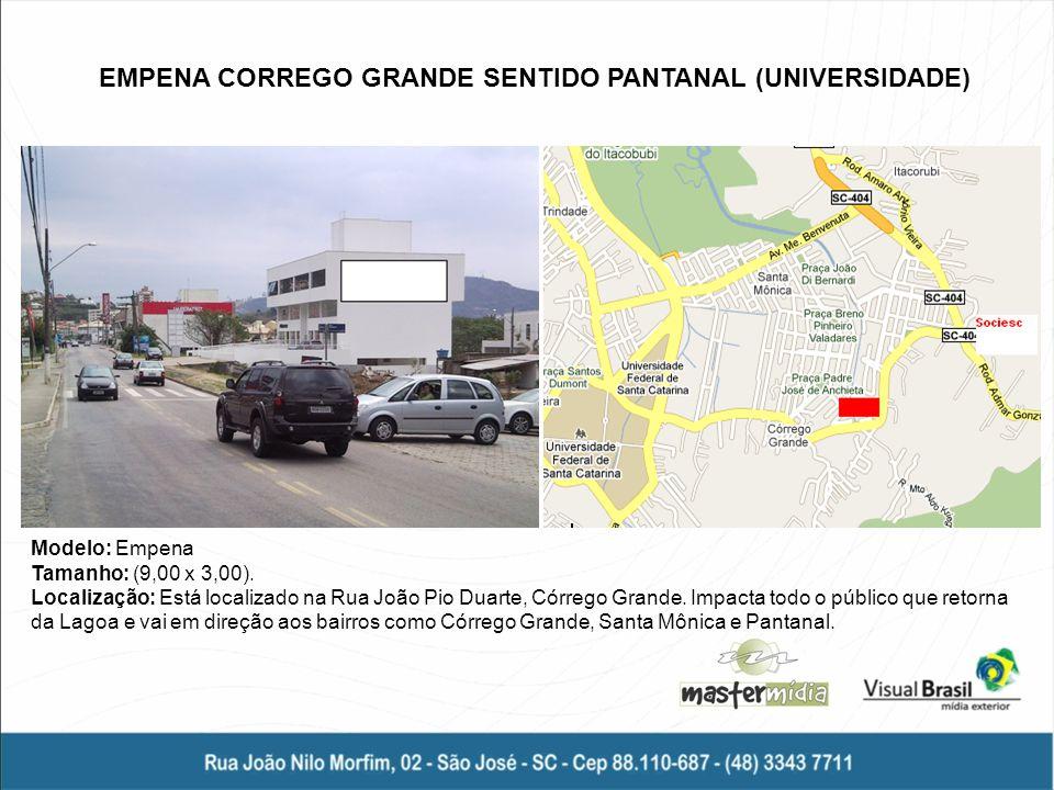 EMPENA CORREGO GRANDE SENTIDO PANTANAL (UNIVERSIDADE) Modelo: Empena Tamanho: (9,00 x 3,00). Localização: Está localizado na Rua João Pio Duarte, Córr