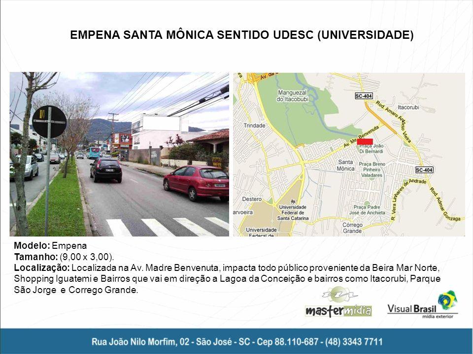 EMPENA SANTA MÔNICA SENTIDO UDESC (UNIVERSIDADE) Modelo: Empena Tamanho: (9,00 x 3,00). Localização: Localizada na Av. Madre Benvenuta, impacta todo p