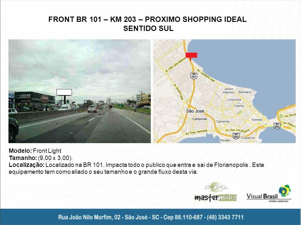Modelo: Front Light Tamanho: (9,00 x 3,00). Localização: Localizado na BR 101. Impacta todo o publico que entra e sai de Florianopolis. Este equipamen