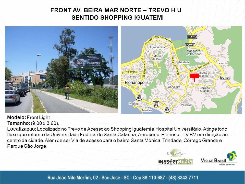 Modelo: Front Light Tamanho: (9,00 x 3,60). Localização: Localizado no Trevo de Acesso ao Shopping Iguatemi e Hospital Universitário. Atinge todo flux