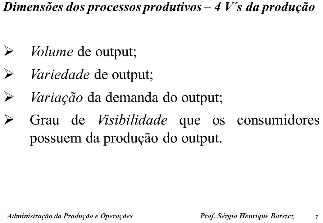 18 Prof.Sérgio Henrique Barszcz Processos de Produção em Massa.