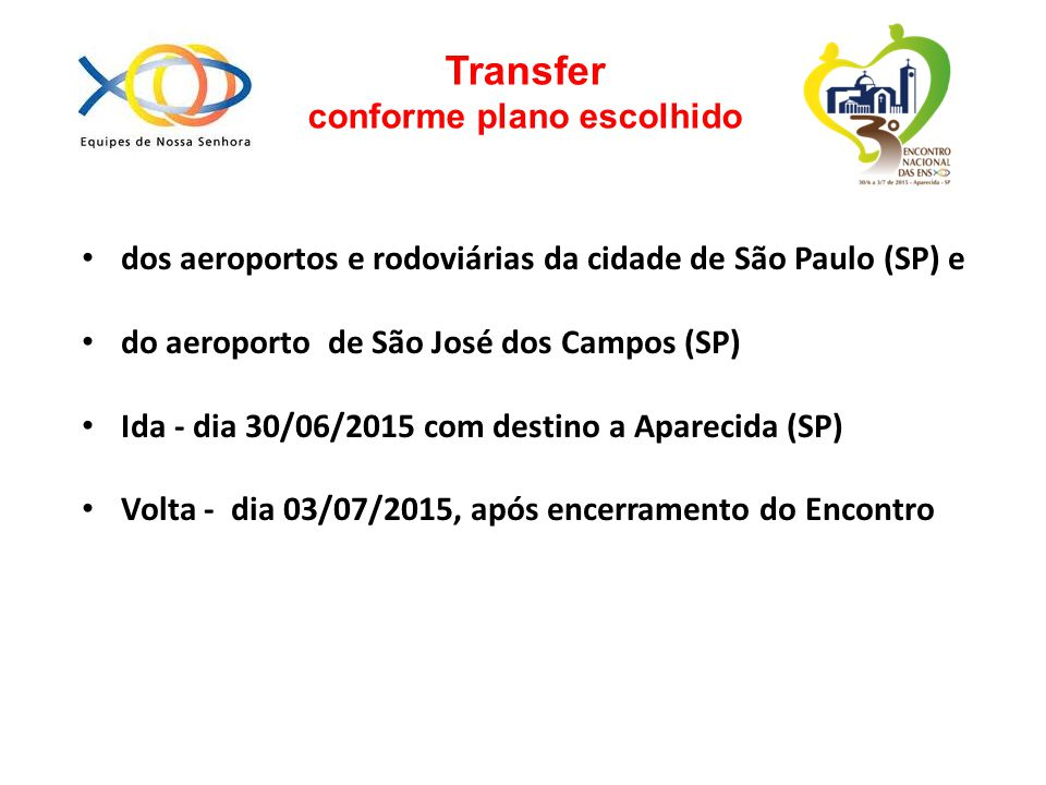 Transfer conforme plano escolhido dos aeroportos e rodoviárias da cidade de São Paulo (SP) e do aeroporto de São José dos Campos (SP) Ida - dia 30/06/