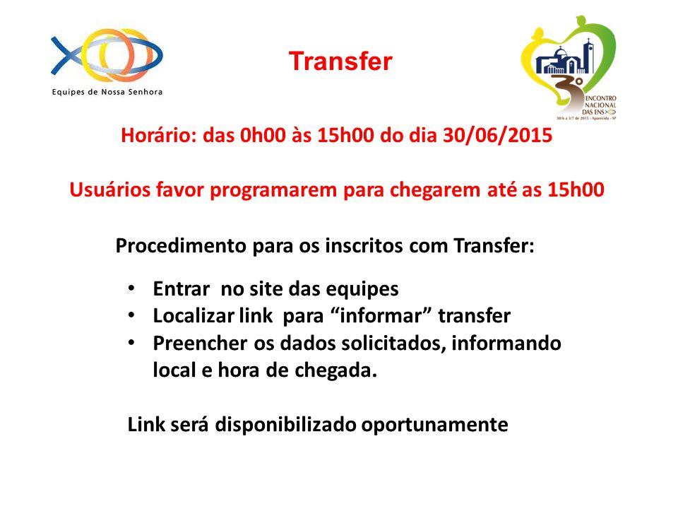 Transfer Horário: das 0h00 às 15h00 do dia 30/06/2015 Usuários favor programarem para chegarem até as 15h00 Procedimento para os inscritos com Transfe