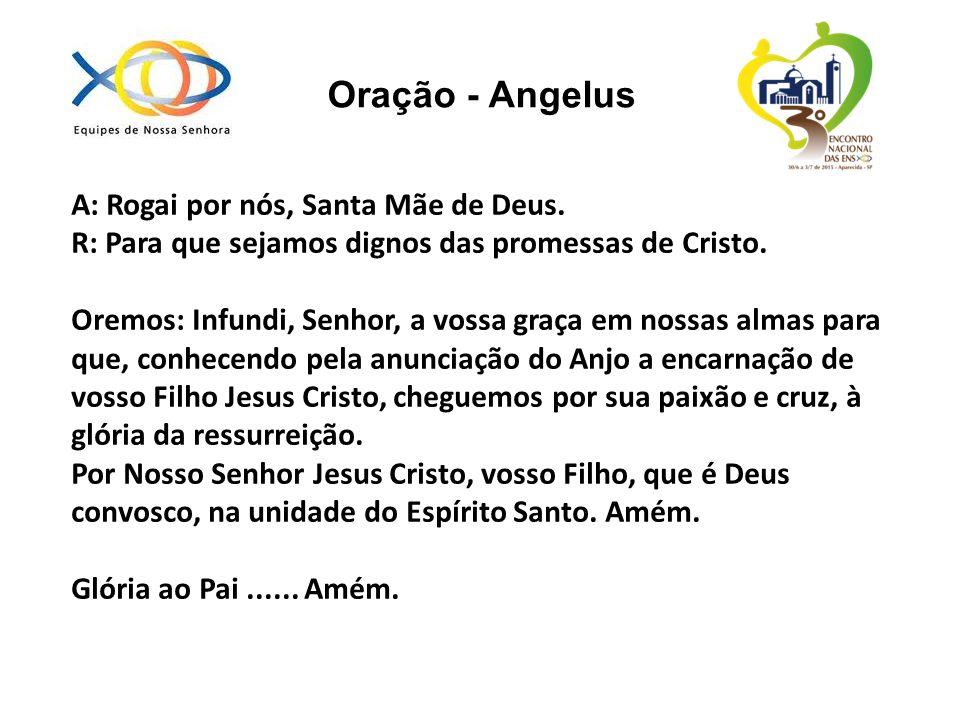 Oração - Angelus A: Rogai por nós, Santa Mãe de Deus. R: Para que sejamos dignos das promessas de Cristo. Oremos: Infundi, Senhor, a vossa graça em no